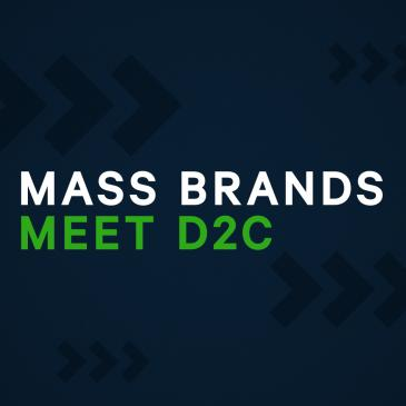 Mass Brands Meet D2C
