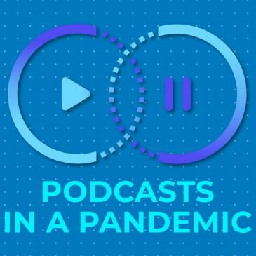 Podcasts In A Pandemic - Stephanie Beran Sanderson